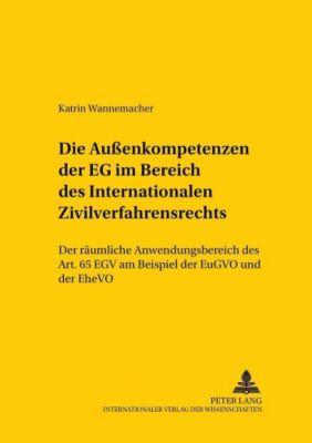 Die Außenkompetenzen der EG im Bereich des Internationalen Zivilverfahrensrechts, Katrin Wannemacher