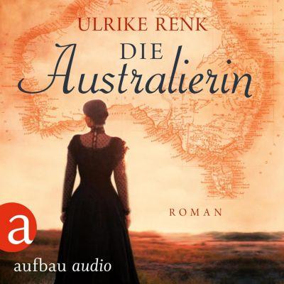 Die Australierin - Von Hamburg nach Sydney (Ungekürzt), Ulrike Renk