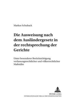 Die Ausweisung nach dem Ausländergesetz in der Rechtsprechungskonzeption der Gerichte, Markus Schuback