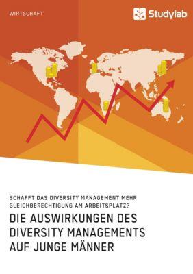 Die Auswirkungen des Diversity Managements auf junge Männer. Schafft das Diversity Management mehr Gleichberechtigung am, Anonym