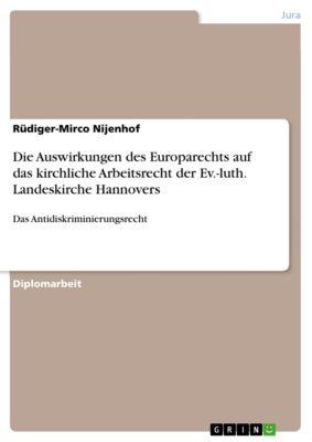 Die Auswirkungen des Europarechts auf das kirchliche Arbeitsrecht der Ev.-luth. Landeskirche Hannovers, Rüdiger-Mirco Nijenhof