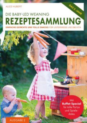 Die Baby-Led Weaning Rezeptesammlung: Die Baby-Led Weaning Rezeptesammlung, Alice Hubert