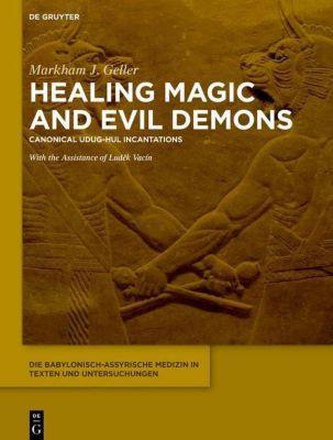 Die babylonisch-assyrische Medizin in Texten und Untersuchungen: Bd.8 Healing Magic and Evil Demons, Markham J. Geller