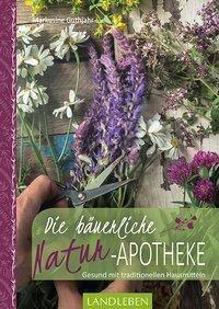 Die bäuerliche Naturapotheke - Markusine Guthjahr |
