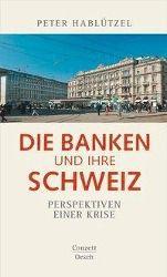 Die Banken und ihre Schweiz, Peter Hablützel