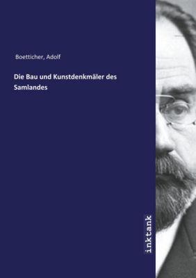 Die Bau und Kunstdenkmäler des Samlandes - Adolf Boetticher |