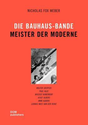 Die Bauhaus-Bande. Meister der Moderne - Nicholas Fox Weber pdf epub