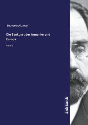 Die Baukunst der Armenier und Europa - Josef Strzygowski |