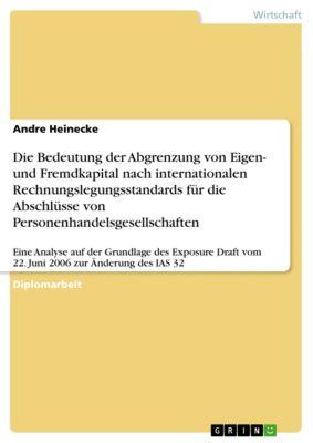 Die Bedeutung der Abgrenzung von Eigen- und Fremdkapital nach internationalen Rechnungslegungsstandards für die Abschlüsse von Personenhandelsgesellschaften, Andre Heinecke