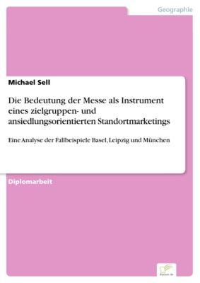Die Bedeutung der Messe als Instrument eines zielgruppen- und ansiedlungsorientierten Standortmarketings, Michael Sell