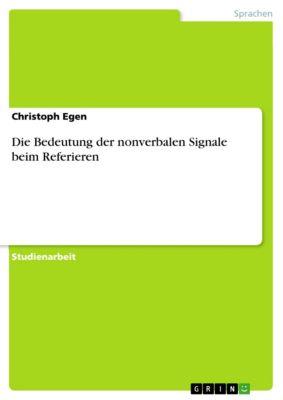 Die Bedeutung der nonverbalen Signale beim Referieren, Christoph Egen