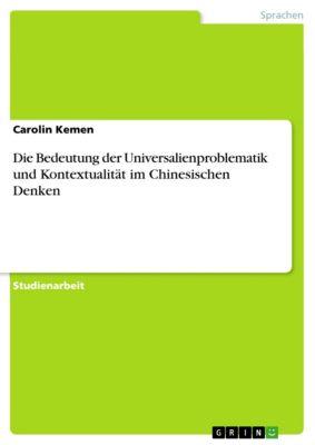 Die Bedeutung der Universalienproblematik und Kontextualität im Chinesischen Denken, Carolin Kemen
