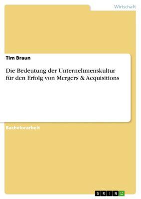 Die Bedeutung der Unternehmenskultur für den Erfolg von Mergers & Acquisitions, Tim Braun