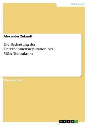 Die Bedeutung der Unternehmensreputation bei M&A-Transaktion, Alexander Zukunft