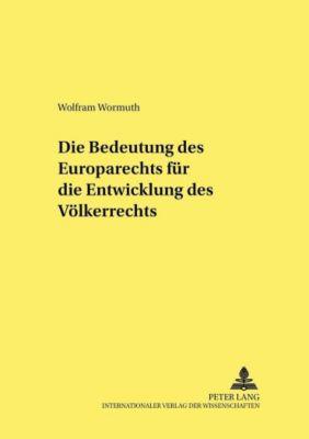 Die Bedeutung des Europarechts für die Entwicklung des Völkerrechts, Wolfram Wormuth