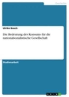 Die Bedeutung des Konsums für die nationalsozialistische Gesellschaft, Ulrike Busch