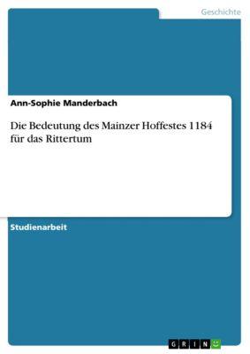 Die Bedeutung des Mainzer Hoffestes 1184 für das Rittertum, Ann-Sophie Manderbach