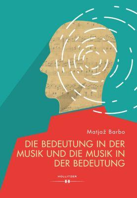 Die Bedeutung in der Musik und die Musik in der Bedeutung, Matjaž Barbo