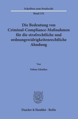 Die Bedeutung von Criminal-Compliance-Maßnahmen für die strafrechtliche und ordnungswidrigkeitenrechtliche Ahndung. - Tobias Günther  