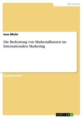 Die Bedeutung von Markenallianzen im Internationalen Marketing, Ines Michi