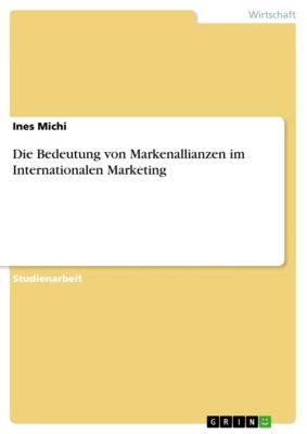 Die Bedeutung von Markenallianzen im Internationalen Marketing, Ines Michi