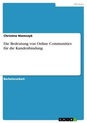Die Bedeutung von Online Communities für die Kundenbindung, Christine Niemczyk