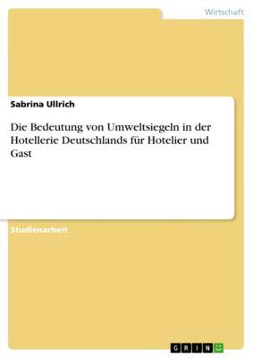 Die Bedeutung von Umweltsiegeln in der Hotellerie Deutschlands für Hotelier und Gast, Sabrina Ullrich