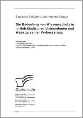 Die Bedeutung von Wissensschutz in mittelständischen Unternehmen und Wege zu seiner Verbesserung, Benjamin Schubert, Jan Henning Scholz