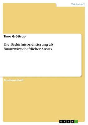Die Bedürfnisorientierung als finanzwirtschaftlicher Ansatz, Timo Gröttrup