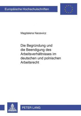 Die Begründung und die Beendigung des Arbeitsverhältnisses im deutschen und im polnischen Arbeitsrecht, Magdalena Nacewicz