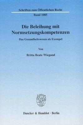 Die Beleihung mit Normsetzungskompetenzen., Britta Beate Wiegand