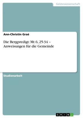 Die Bergpredigt: Mt 6, 25-34 – Anweisungen für die Gemeinde, Ann-Christin Graé