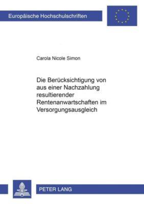 Die Berücksichtigung von aus einer Nachzahlung resultierender Rentenanwartschaften im Versorgungsausgleich, Carola Nicole Simon