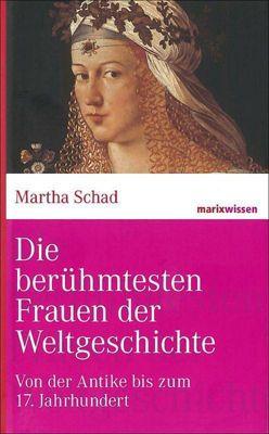 Die berühmtesten Frauen der Weltgeschichte - Martha Schad |