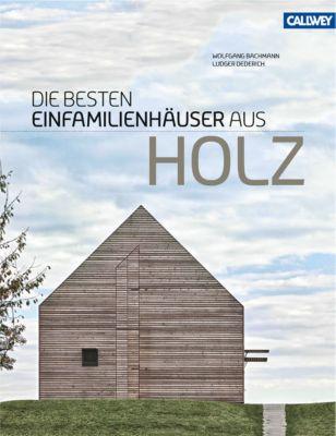 Die besten Einfamilienhäuser aus Holz, Wolfgang Bachmann, Ludger Dederich