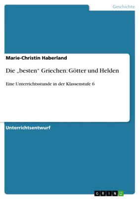 """Die """"besten"""" Griechen: Götter und Helden, Marie-Christin Haberland"""