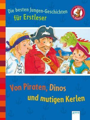 Die besten Jungen-Geschichten für Erstleser. Von Piraten, Dinos und mutigen Kerlen, Willi Fährmann, Frauke Nahrgang, Ingrid Kellner