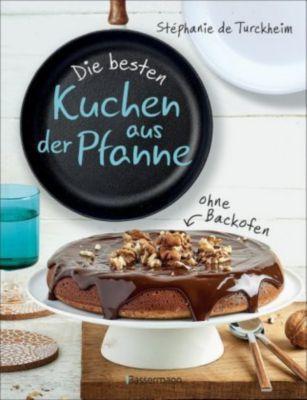 Die besten Kuchen aus der Pfanne - Stéphanie de Turckheim |