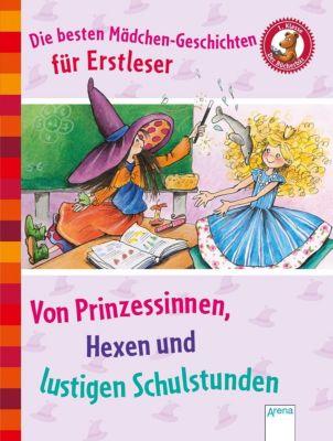 Die besten Mädchen-Geschichten für Erstleser. Von Hexen, Prinzessinnen und lustigen Schulstunden., Achim Bröger, Erhard Dietl, Knister
