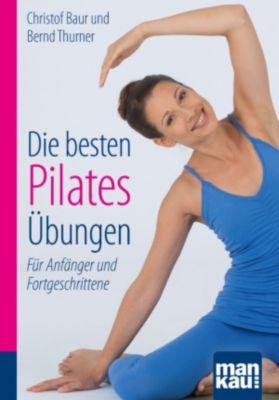 Die besten Pilates-Übungen. Kompakt-Ratgeber, Christof Baur, Bernd Thurner