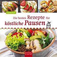Die besten Rezepte für köstliche Pausen - Carola Ruff  