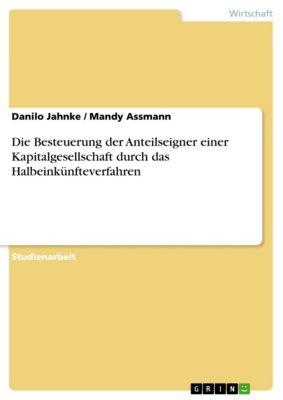 Die Besteuerung der Anteilseigner einer Kapitalgesellschaft durch das Halbeinkünfteverfahren, Danilo Jahnke, Mandy Assmann