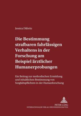 Die Bestimmung strafbaren fahrlässigen Verhaltens in der Forschung am Beispiel ärztlicher Humanerprobungen, Jessica Däbritz