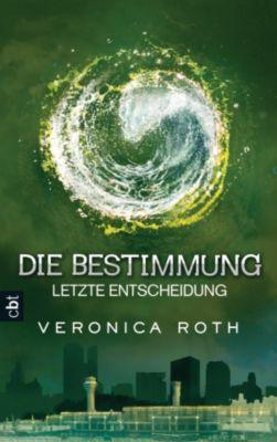 Die Bestimmung Trilogie Band 3: Letzte Entscheidung, Veronica Roth