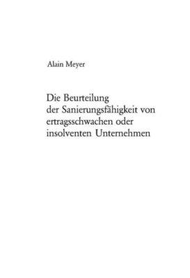 Die Beurteilung der Sanierungsfähigkeit von ertragsschwachen oder insolventen Unternehmen, Alain Meyer