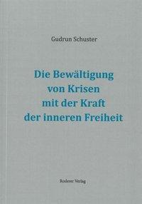 Die Bewältigung von Krisen mit der Kraft der inneren Freiheit, Gudrun Schuster