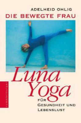 Die bewegte Frau. Luna-Yoga, Adelheid Ohlig