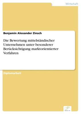 Die Bewertung mittelständischer Unternehmen unter besonderer Berücksichtigung marktorientierter Verfahren, Benjamin Alexander Zinsch
