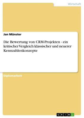 Die Bewertung von CRM-Projekten - ein kritischer Vergleich klassischer und neuerer Kennzahlenkonzepte, Jan Münster