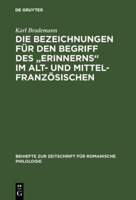 Die Bezeichnungen für den Begriff des 'Erinnerns' im Alt- und Mittelfranzösischen, Karl Brademann
